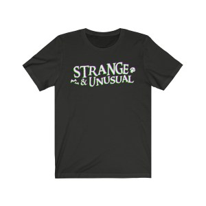 Strange and Unusual T-Shirt - strangeandunusualtshirts.com