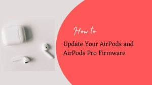 Update Your AirPods and AirPods Pro