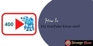 Fix YouTube Error 400