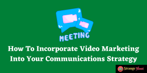 Incorporate Video Marketing In Communications Strategy