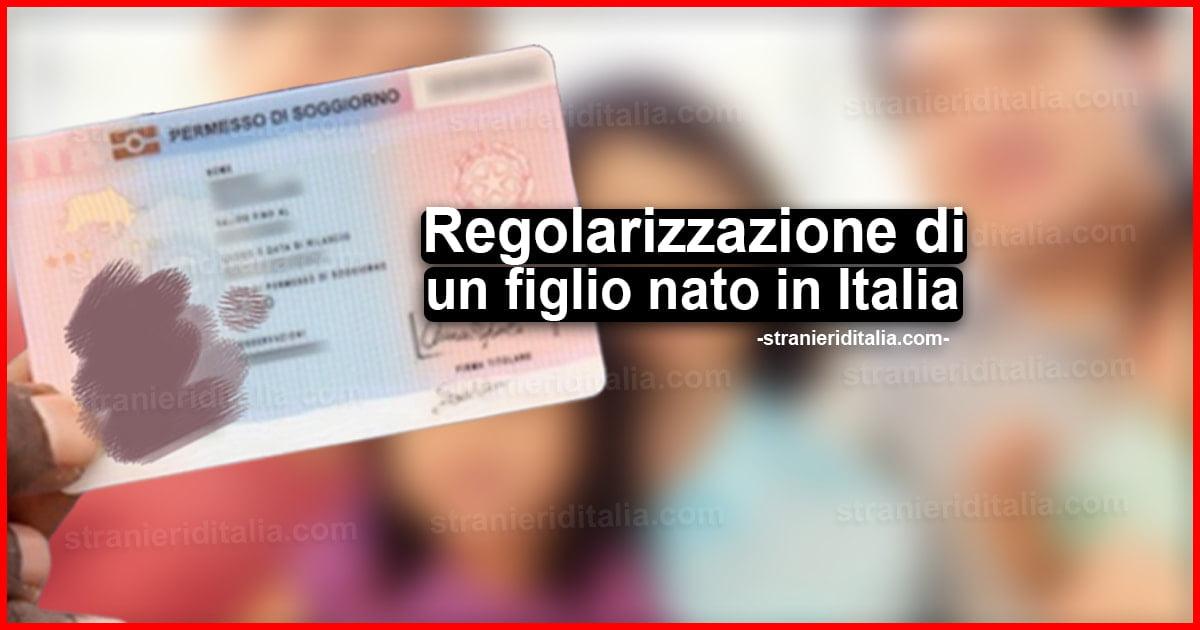Regolarizzazione Di Un Figlio Nato In Italia Aggiornamento P Di Soggiorno