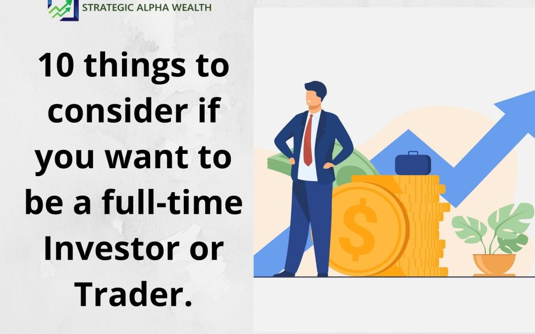 10 things to consider if you want to be a full time Investor or Trader