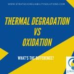 Thermal Degradation vs Oxidation