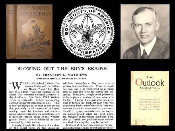 "Franklin K. Mathiews was the Chief Scout Librarian for the Boy Scouts of America. He is best known for writing ""Blowing Out the Boy's Brains"" for Outlook magazine in November 1914."