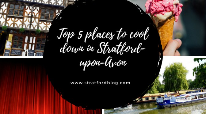 Top 5 places to cool down in Stratford-upon-Avon