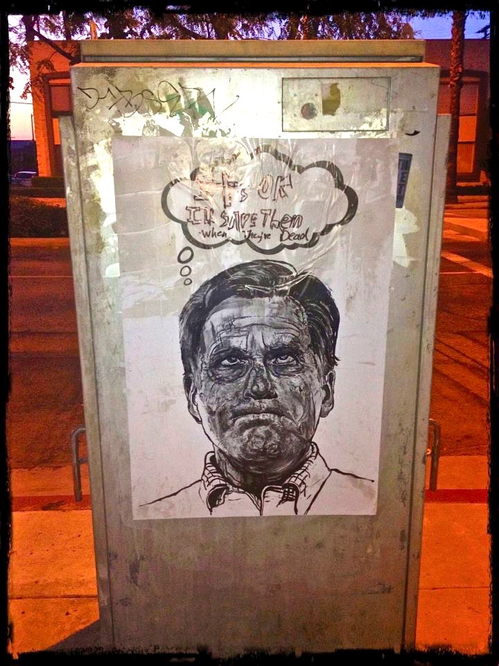 'Romney: It's Ok I'll Save Them When They're Dead' artist: Robbie Conal Utility Box Wheatpaste McManus/W. Washington Blvd, Culver City