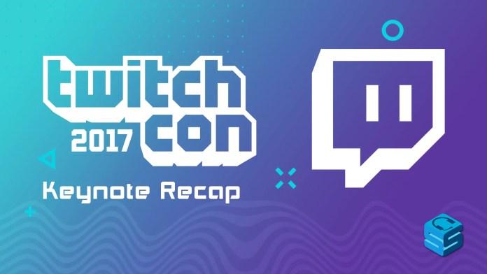 TwitchCon 2017 Keynote Recap