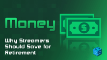 Why streamers should save for retirement