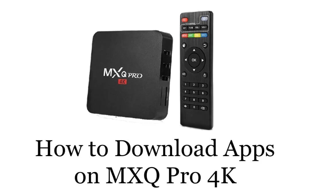 How to Download Apps on MXQ Pro 4K