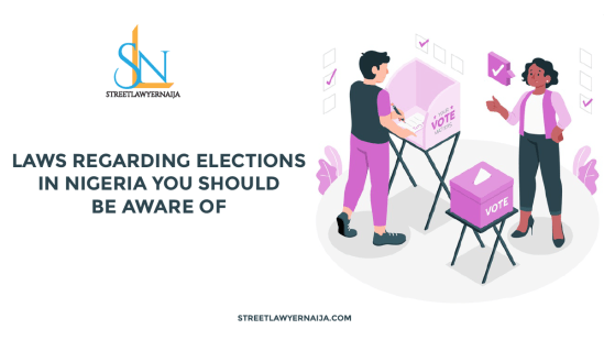 Laws Regarding Election in Nigeria You Need to Be Aware of.