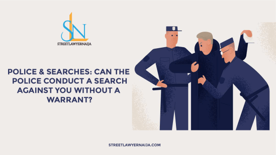 Police and Searches: Can the Police Conduct A Search Against You Without A Warrant?