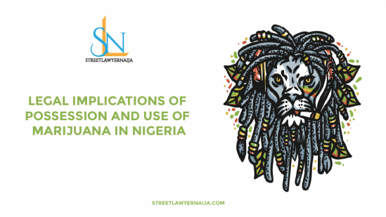 Legal Implications Of Possession and Use Of Marijuana In Nigeria