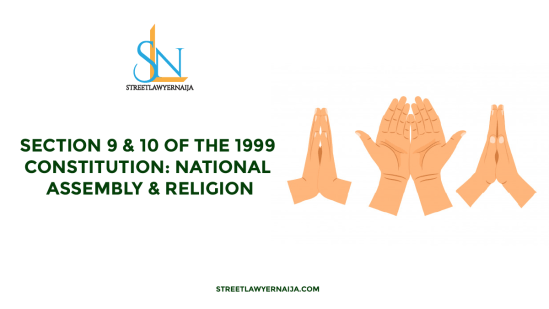 Section 9 & 10 of the 1999 Constitution: National Assembly and Religion