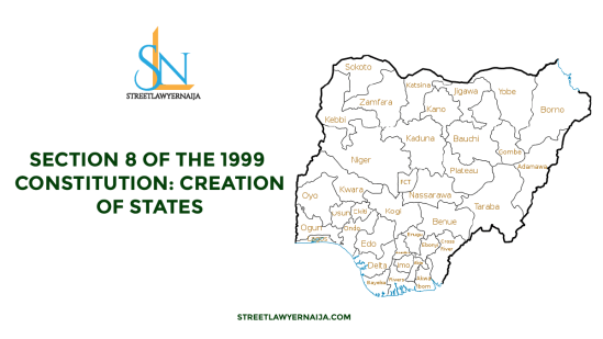 Section 8 of the 1999 Constitution: Creation of State