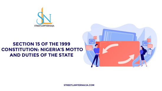 Section 15 of the 1999 Constitution: Nigeria's Motto & Duties of the State