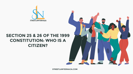 Section 25 and 26 of the 1999 Constitution: Who is a Citizen?
