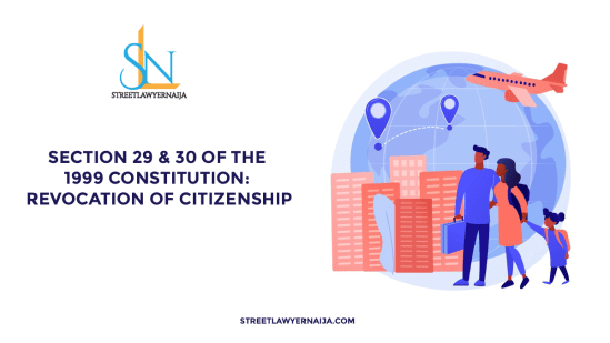 Section 29 and 30 of the 1999 Constitution: Revocation of Citizenship