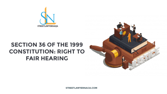 Section 36 of the 1999 Constitution: Right to Fair Hearing
