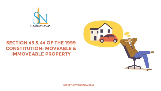 Section 43 and 44 of the 1999 Constitution: Moveable and Immoveable Property