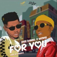 Download Kiss Daniel x Wizkid – For You