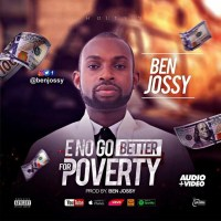 Music: Ben Jossy: E No go Better for poverty | @Benjossy