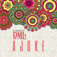 Download Fireboy Dml-Ajoke