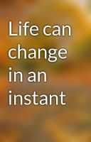 life can change in an instant