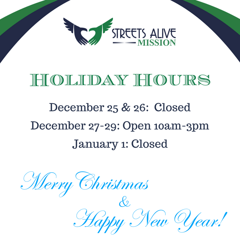 Streets Alive Mission Holiday Hours: Christmas Day and Boxing Day (December 25th & 26th): CLOSED. December 27th, 28th, 29th: OPEN 10am-3pm. January 1st: CLOSED