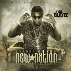 [Mixtape] @Yung_Blayze - Leader Of The New Nation