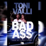 "[Single] @toni_valli ""Bad A$$"""