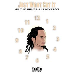 "[SINGLE] JQ The Kruzan Innovator ""Just Wont Cut It"""