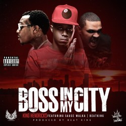 "[Single] King Hendricks ft Sauce Walka and Beatking ""Boss In My City"" + Bonus Track"