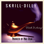 "[Single] @Skrill_Dilly Ft @BrotherMob – ""Wish It Away"" Prod By Mike Dean"