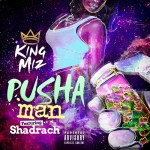 [Music] King Miz – Pusha Man (Feat. Shadrach) @_KingMiz