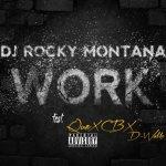"New Music- DJ Rocky Montana ""Work Feat Que , CB & D-Walk"" @DjRockyMontana"