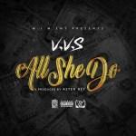 "New Music- V.V.S MACN ""ALL SHE DO"" PROD BY ASTEN RAY @Vvs_macn"