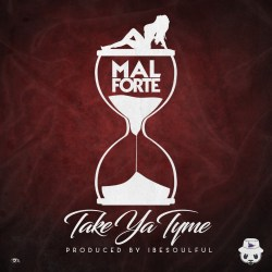 [Single] ​Mal Forte - Take Ya Time