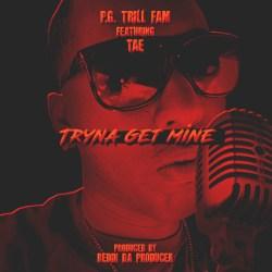 [Single] Pg Trill Fam - Tryna Get Mine