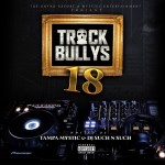 Out Now- Track Bullys 18 Hosted by Tampa Mystic & DJ Such N Such