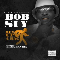 [Single] B.O.B. Siy ft. Bigga Rankin - Run Up a Bag