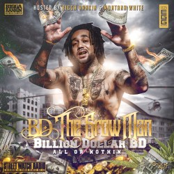 [Mixtape] Billion Dollar BD - BD The Grow Man (All or Nothing)