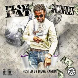 [Mixtape] Playa Pat - Sacrifices Hosted by Bigga Rankin
