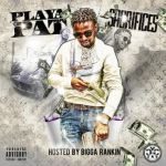 [Mixtape] Playa Pat – Sacrifices Hosted by Bigga Rankin