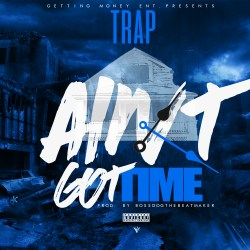 [Single] Trap - Aint Got Time