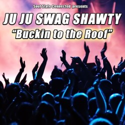 [Single] Ju Ju Swag Shawty - Buckin to the Roof