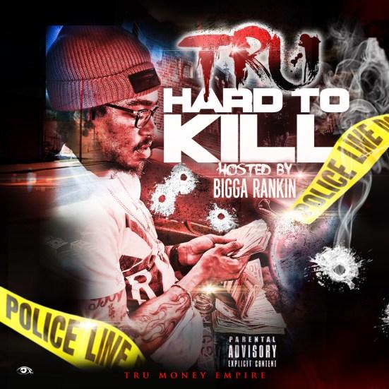 [Mixtape] Tru - Hard to Kill hosted by Bigga Rankin