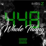 [New Video] Bigg Z- Whole Thang @BIGGZGODFATHER1