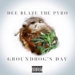 [New Music]- Dee Blaze The Pyro – Groundhog's Day @deeblazethepyro