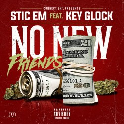 [Single] Stic Em ft. Key Glock - No New Friends