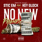 [Single] Stic Em ft. Key Glock – No New Friends